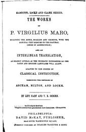 The works of P. Virgilius Maro: with the original text reduced to the natural order of construction; and an interlinear translation, as nearly literal as the idiomatic difference of the Latin and English languages will allow. Adapted to the system of classical instruction. Combining the methods of Ascham, Milton, and Locke