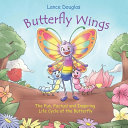Butterfly Wings   The Fun  Factual and Inspiring Life Cycle of the Butterfly