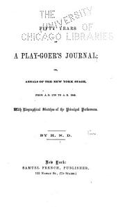 Fifty-years of a Play-goer's Journal; Or, Annals of the New York Stage: From A.D. 1798 to A.D. 1848. With Biographical Sketches of All the Principal Performers