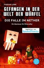 Gefangen in der Welt der W  rfel  Die Falle im Nether  Ein Abenteuer f  r Minecrafter PDF