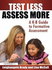 Test Less Assess More: A K-8 Guide to Formative Assessment