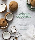 The Whole Coconut Cookbook