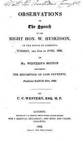 Observations on the speech of the Right Hon. W. Huskisson ...: on Mr. Western's motion concerning the resumption of cash payments