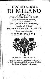 Descrizione di Milano ornata con molti disegni in rame delle fabbriche più cospicue: che si trovano in questa metropoli, Volume 1