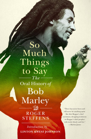 So Much Things to Say  The Oral History of Bob Marley