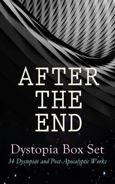AFTER THE END – Dystopia Box Set: 34 Dystopias and Post-Apocalyptic Works