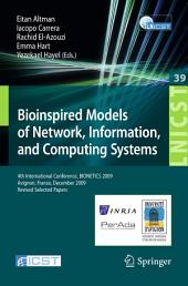 Bioinspired Models of Network, Information, and Computing Systems: 4th International Conference, December 9-11, 2009, Revised Selected Papers