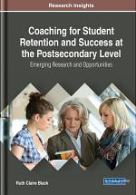 Coaching for Student Retention and Success at the Postsecondary Level: Emerging Research and Opportunities