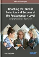 Coaching for Student Retention and Success at the Postsecondary Level  Emerging Research and Opportunities PDF