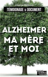 Alzheimer, ma mère et moi: La vie avec la maladie