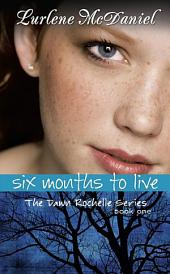 Six Months to Live: The Dawn Rochelle Series, Book One