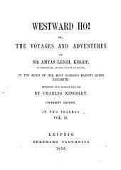 Westward Ho! Or, The Voyages and Adventures of Sir Aymas Leigh, Knight, of Burrough, in the County of Devon, in the Reign of Her Most Glorious Majesty Queen Elizabeth: In Two Volumes, Volume 2