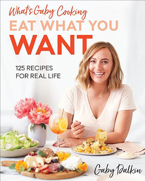 Download What s Gaby Cooking  Eat What You Want Book