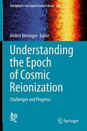 Understanding the Epoch of Cosmic Reionization: Challenges and Progress