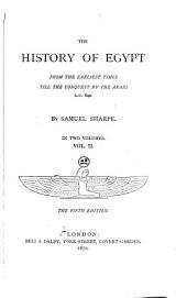The History of Egypt: From the Earliest Times Till the Conquest by the Arabs, A.D. 640, Volume 2