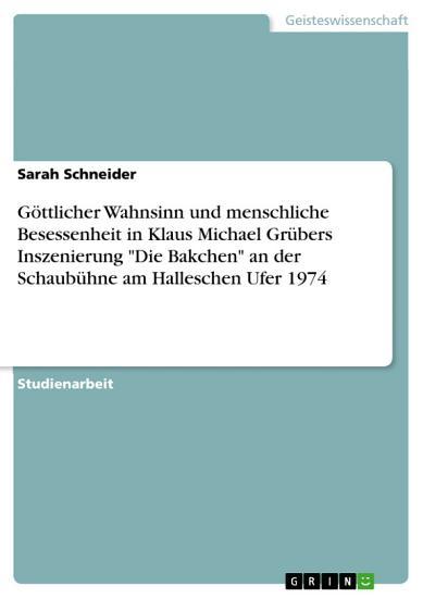 G  ttlicher Wahnsinn und menschliche Besessenheit in Klaus Michael Gr  bers Inszenierung  Die Bakchen  an der Schaub  hne am Halleschen Ufer 1974 PDF