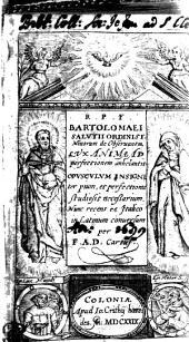 R.P.F. BARTHOLOMAEI SALVTII ORDINIS F. Minorum de Observantia, LVX ANIMAE AD perfectionem anhelantis OPVSCVLVM INSIGNIter pium, et perfectionis studiosis necessarium. Nunc recens ex Jtalico in Latinum conuersum: per F.A.D. Cartus