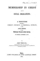 Membership in Christ and Its Social Obligations: A Discourse Delivered in Christ Church Cathedral, Dublin, at the Annual Meeting of the Additional Curates' Fund Society, on Thursday, November 24th, 1853