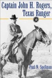 Captain John H  Rogers  Texas Ranger