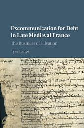 Excommunication for Debt in Late Medieval France: The Business of Salvation