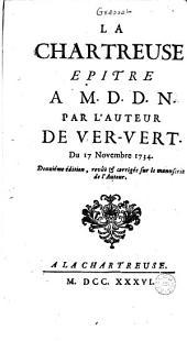 La Chartreuse, épître à M. D. D. N., par l'auteur de ′′Ver-Vert′′ [J.-B.-L. Gresset]. Du 17 novembre 1734