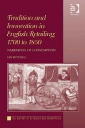 Tradition and Innovation in English Retailing, 1700 to 1850: Narratives of Consumption