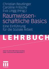 Raumwissenschaftliche Basics: Eine Einführung für die Soziale Arbeit
