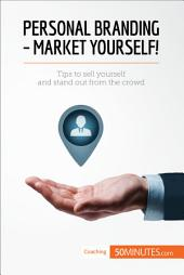 Personal Branding - Market Yourself!: Tips to sell yourself and stand out from the crowd