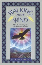Walking on the Wind: Cherokee Teachings for Harmony and Balance