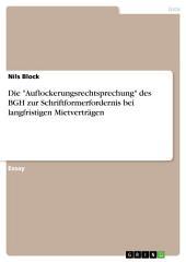 """Die """"Auflockerungsrechtsprechung"""" des BGH zur Schriftformerfordernis bei langfristigen Mietverträgen"""