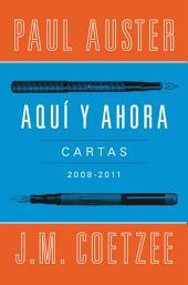 Aquí y ahora: Cartas 2008 - 2011