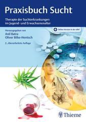 Praxisbuch Sucht: Therapie der Suchterkrankungen im Jugend- und Erwachsenenalter, Ausgabe 2
