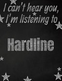 I Can t Hear You  I m Listening to Hardline Creative Writing Lined Notebook
