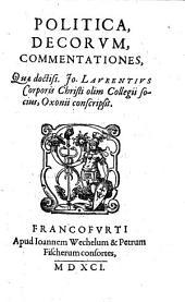 Politica, decorum, commentationes, quæ doctiss. Jo. Laurentius Corporis Christi olim collegii socius, Oxonii conscripsit