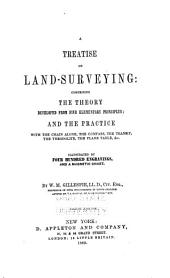 Treatise on Land-surveying: Comprising the Theory Developed from Five Elementary Principles; and the Practice with the Chain Alone, the Compass, the Transit, the Theodolite, the Plane Table, & C. Illustrated by Four Hundred Engravings, and a Magnetic Chart