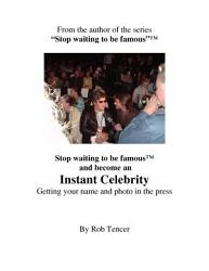Instant Celebrity Stop Waiting To Be Famous Book PDF