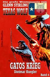 Texas Wolf #6: Gatos Krieg: Western-Serie
