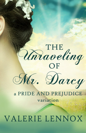 The Unraveling of Mr  Darcy