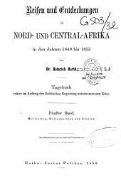 Reisen und Entdeckungen in Nord- und Central-Afrika in den Jahren 1849 bis 1855: Tagebuch seiner im Auftrag der Britischen Regierung unternommenen Reise, Band 5