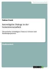 Interreligiöse Dialoge in der Gemeinwesenarbeit: Theoretische Grundlagen, Chancen, Grenzen und Handlungsoptionen