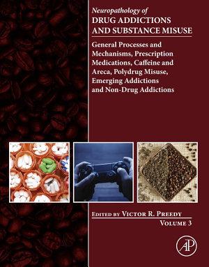 Neuropathology of Drug Addictions and Substance Misuse Volume 3 PDF