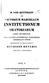 M. Fabii Quintiliani ... Institutionum Oratoriarum libri duodecim ... Recensuit et illustravit H. Meyerus