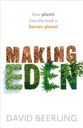 Making Eden: How Plants Transformed a Barren Planet