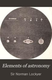 Elements of Astronomy: Accompanied with Numerous Illustrations, a Colored Representation of the Solar, Stellar, and Nebular Spectra, and Celestial Charts of the Northern and Southern Hemisphere