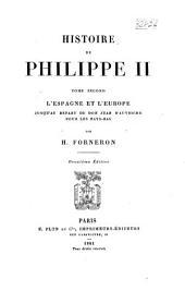 Histoire de Philippe II ...: L'Espagne et l'Europe jusqu'au départ de Don Juan d'Autriche pour les Pays-Bas