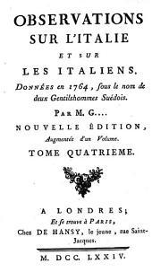 """Observations sur l'Italie et sur les italiens, données en 1764 sous le nom de """"Deux gentilshommes suédois"""".: Volume4"""