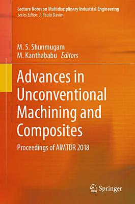 Advances in Unconventional Machining and Composites PDF