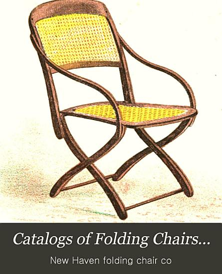Illustrated Catalogue of Folding Chairs  and Childrens  Reversible Body Carriages  Made by the New Haven Folding Chair Co   New Haven  Conn  March 1st 1873     PDF