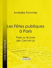 Les fêtes publiques à Paris: Paris ou le Livre des cent-et-un