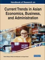 Handbook of Research on Current Trends in Asian Economics  Business  and Administration PDF